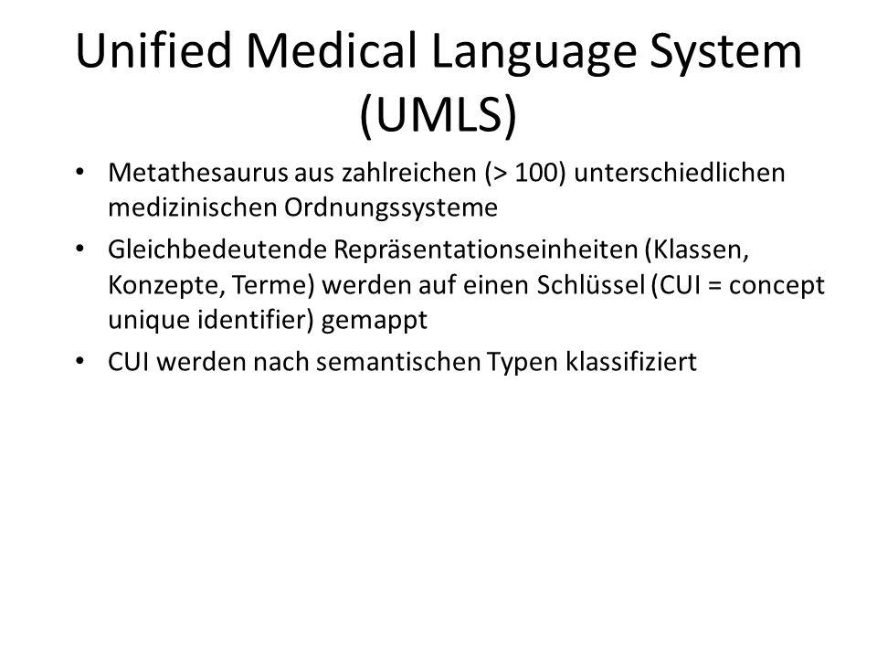 Unified Medical Language System (UMLS) Metathesaurus aus zahlreichen (> 100) unterschiedlichen medizinischen Ordnungssysteme Gleichbedeutende Repräsen