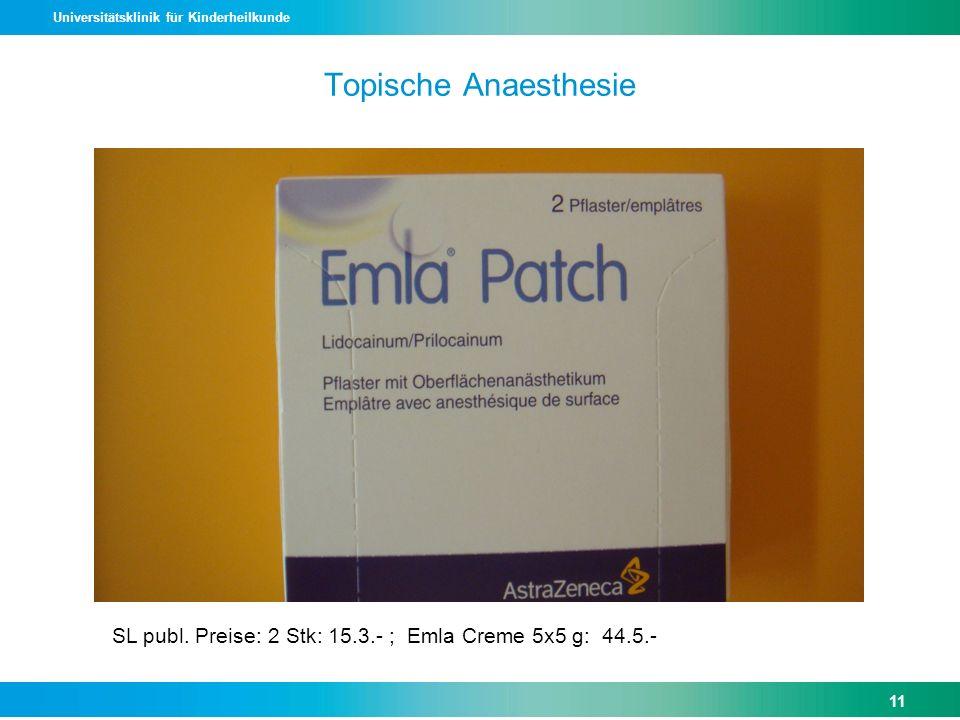 Universitätsklinik für Kinderheilkunde Topische Anaesthesie SL publ. Preise: 2 Stk: 15.3.- ; Emla Creme 5x5 g: 44.5.- 11