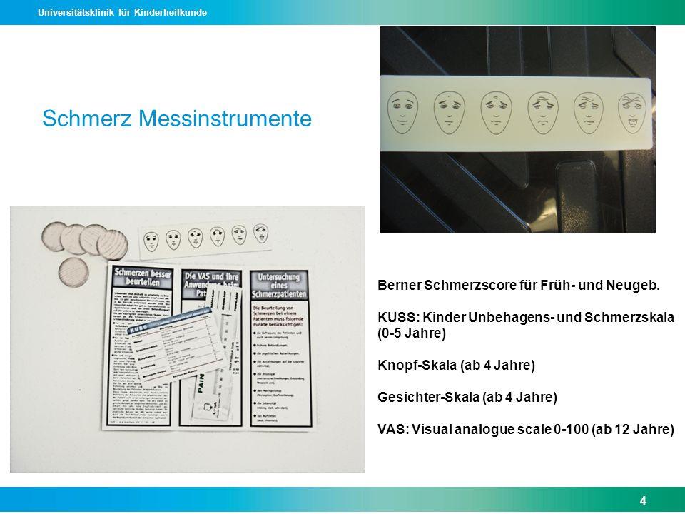 Universitätsklinik für Kinderheilkunde Schmerz Messinstrumente Berner Schmerzscore für Früh- und Neugeb. KUSS: Kinder Unbehagens- und Schmerzskala (0-
