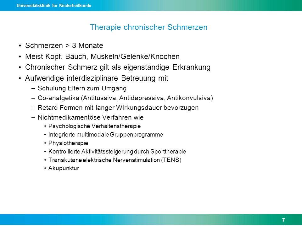 Universitätsklinik für Kinderheilkunde Therapie chronischer Schmerzen Schmerzen > 3 Monate Meist Kopf, Bauch, Muskeln/Gelenke/Knochen Chronischer Schm
