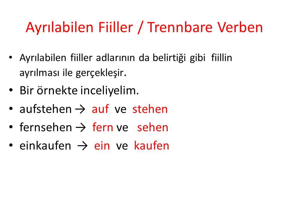 Ayrılabilen Fiiller / Trennbare Verben Ayrılabilen fiiller adlarının da belirtiği gibi fiillin ayrılması ile gerçekleşir. Bir örnekte inceliyelim. auf