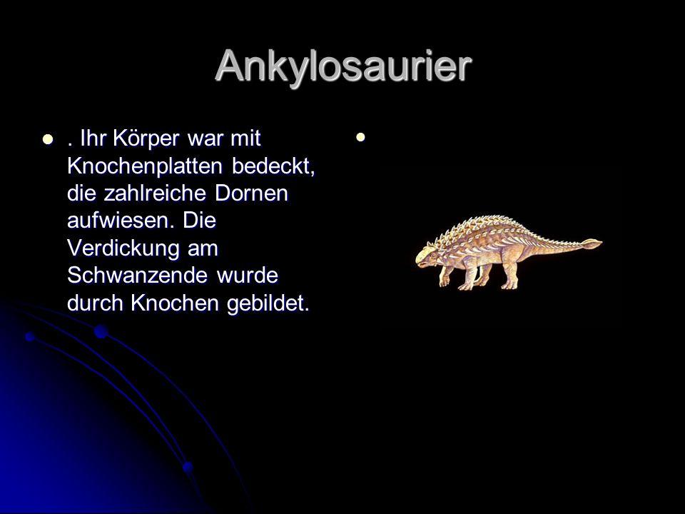 Ankylosaurier. Ihr Körper war mit Knochenplatten bedeckt, die zahlreiche Dornen aufwiesen. Die Verdickung am Schwanzende wurde durch Knochen gebildet.