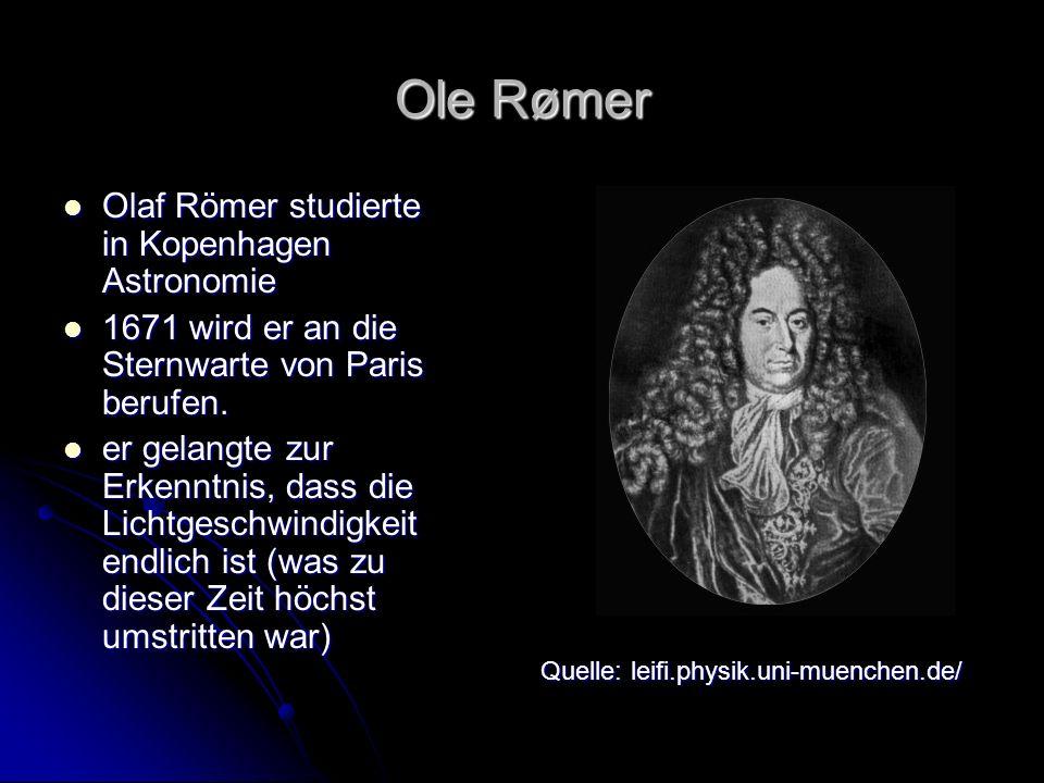 Ole Rømer Olaf Römer studierte in Kopenhagen Astronomie Olaf Römer studierte in Kopenhagen Astronomie 1671 wird er an die Sternwarte von Paris berufen.