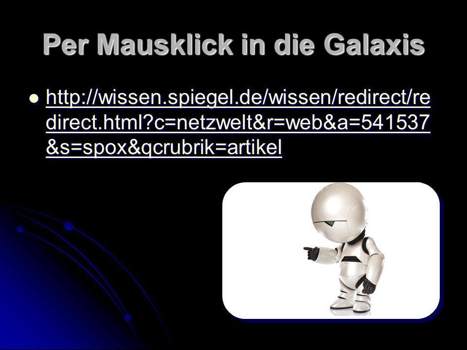 Per Mausklick in die Galaxis http://wissen.spiegel.de/wissen/redirect/re direct.html?c=netzwelt&r=web&a=541537 &s=spox&qcrubrik=artikel http://wissen.spiegel.de/wissen/redirect/re direct.html?c=netzwelt&r=web&a=541537 &s=spox&qcrubrik=artikel http://wissen.spiegel.de/wissen/redirect/re direct.html?c=netzwelt&r=web&a=541537 &s=spox&qcrubrik=artikel http://wissen.spiegel.de/wissen/redirect/re direct.html?c=netzwelt&r=web&a=541537 &s=spox&qcrubrik=artikel