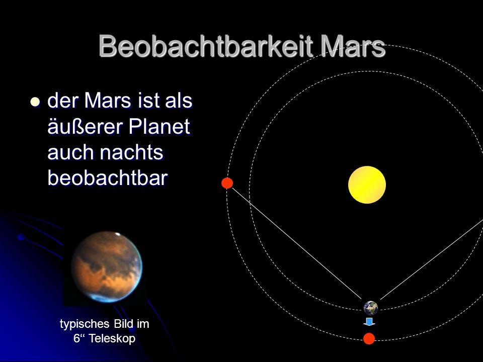 Beobachtbarkeit Mars der Mars ist als äußerer Planet auch nachts beobachtbar der Mars ist als äußerer Planet auch nachts beobachtbar typisches Bild im 6 Teleskop