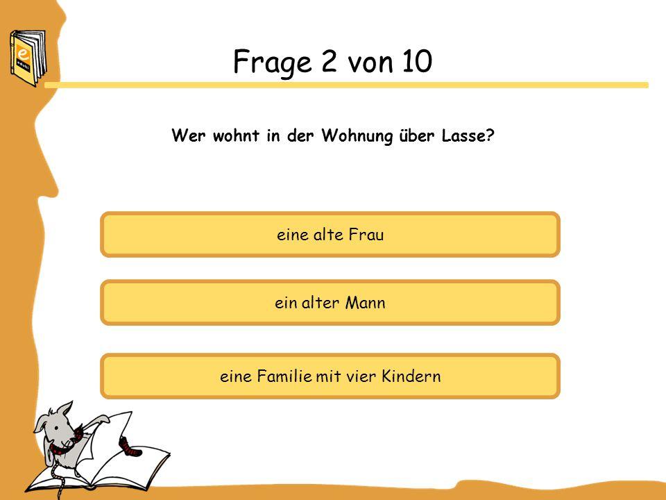eine alte Frau ein alter Mann eine Familie mit vier Kindern Frage 2 von 10 Wer wohnt in der Wohnung über Lasse?