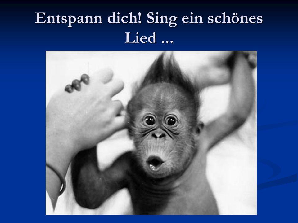 Entspann dich! Sing ein schönes Lied...