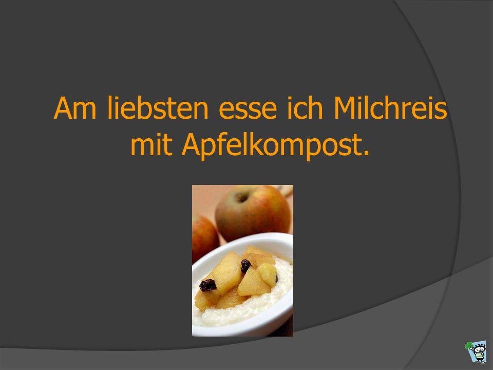 Am liebsten esse ich Milchreis mit Apfelkompost.