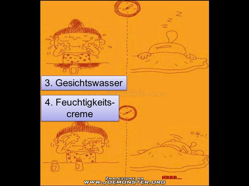 3. Gesichtswasser 4. Feuchtigkeits- creme