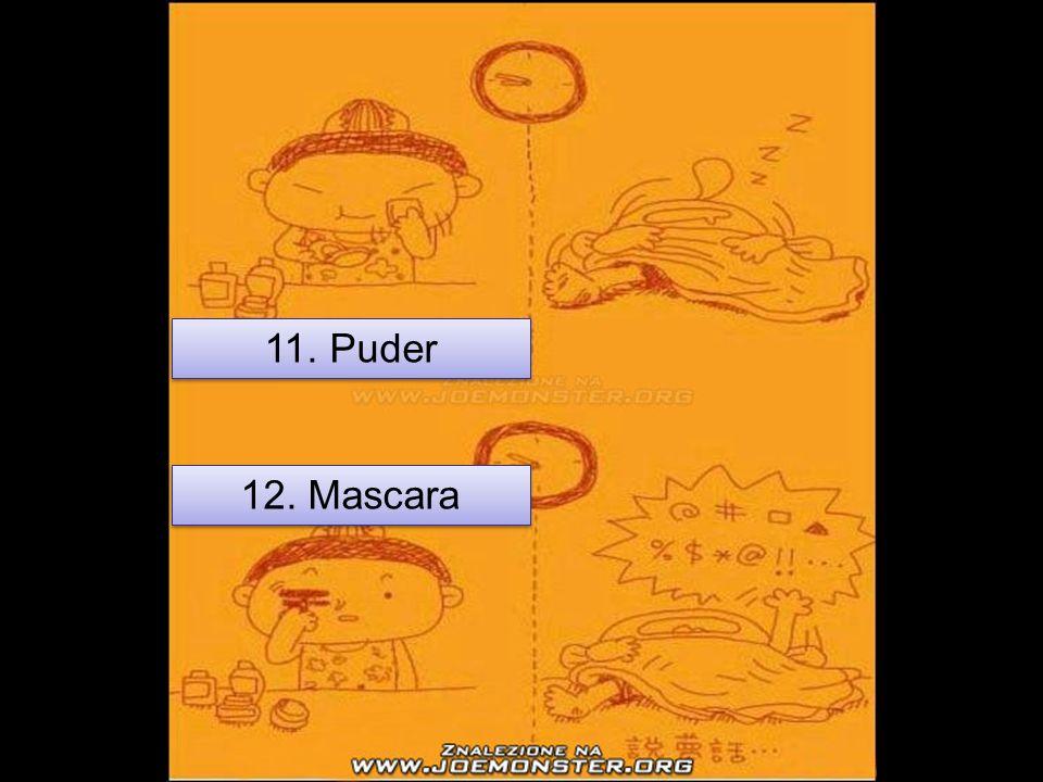 11. Puder 12. Mascara