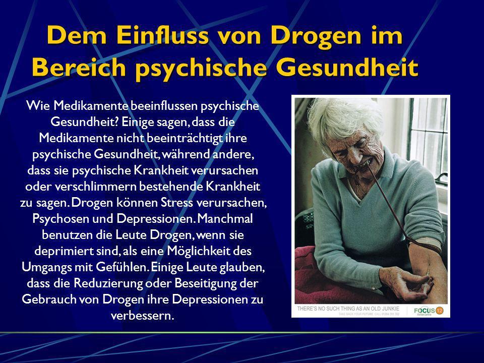 Dem Einfluss von Drogen im Bereich psychische Gesundheit Wie Medikamente beeinflussen psychische Gesundheit? Einige sagen, dass die Medikamente nicht