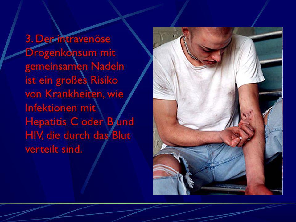 3. Der intravenöse Drogenkonsum mit gemeinsamen Nadeln ist ein großes Risiko von Krankheiten, wie Infektionen mit Hepatitis C oder B und HIV, die durc