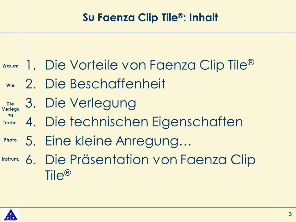 3 Su Faenza Clip Tile ® : Inhalt 1.Die Vorteile von Faenza Clip Tile ® 2.Die Beschaffenheit 3.Die Verlegung 4.Die technischen Eigenschaften 5.Eine kleine Anregung… 6.Die Präsentation von Faenza Clip Tile ® Warum Wie Die Verlegu ng Techn.