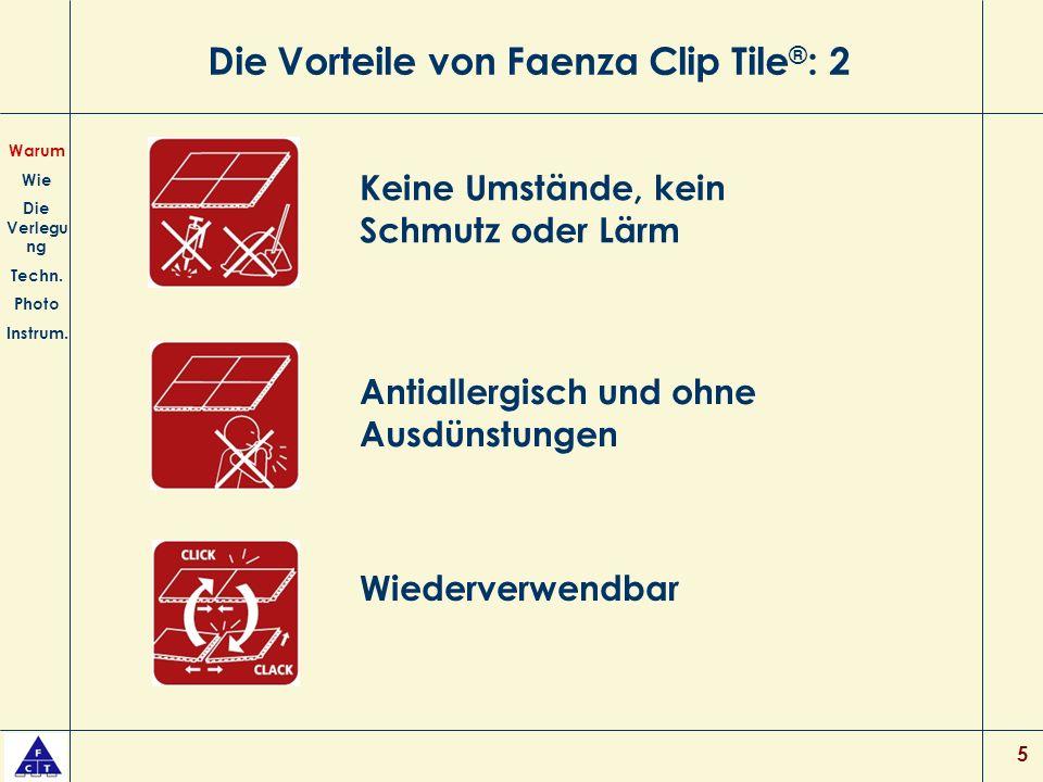 5 Die Vorteile von Faenza Clip Tile ® : 2 Keine Umstände, kein Schmutz oder Lärm Antiallergisch und ohne Ausdünstungen Warum Wie Die Verlegu ng Techn.