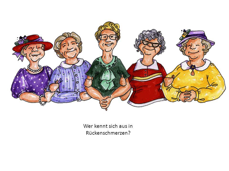 Senioren: Ja, gäbe es uns nicht, die Senioren, ging aller Wohlstand schnell verloren. Den Ärzten wär das eine Qual, wer füllt denn sonst den Wartesaal