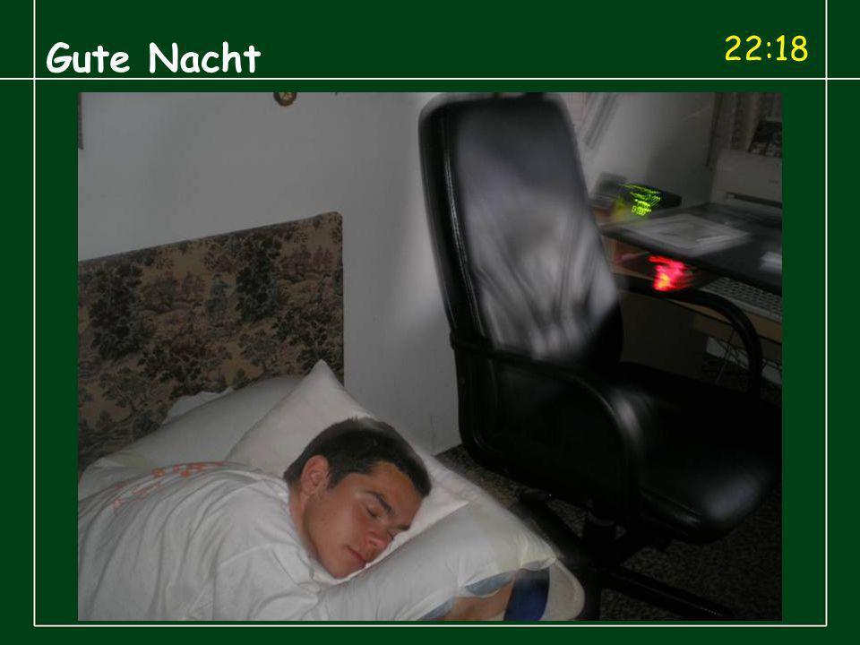 22:18 Gute Nacht