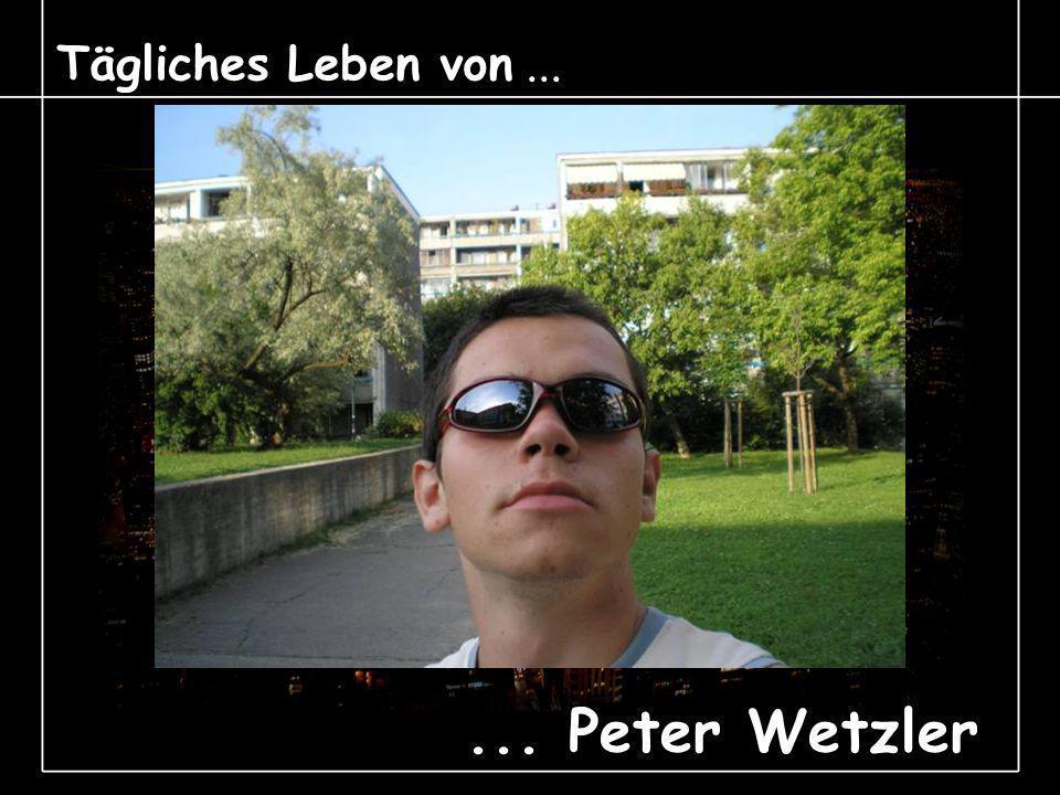 Tägliches Leben von...... Peter Wetzler Tägliches Leben von...... Peter Wetzler