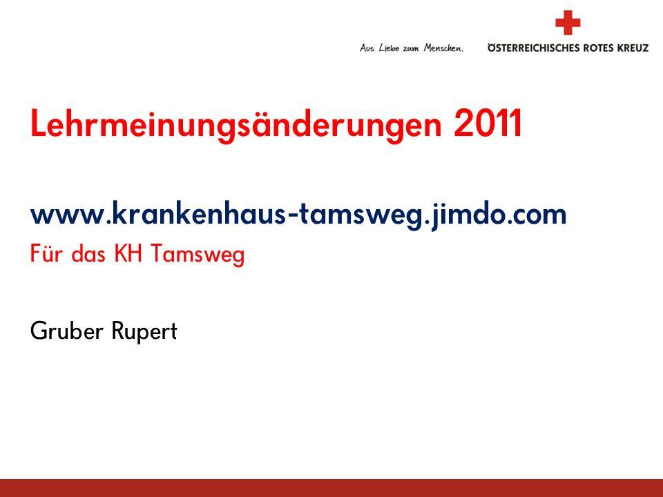 Gruber Rupert Lehrmeinungsänderungen 2011 www.krankenhaus-tamsweg.jimdo.com Für das KH Tamsweg