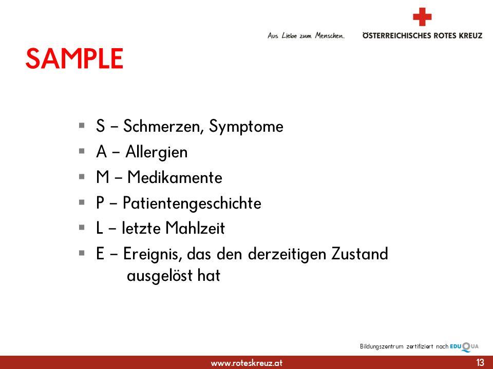 www.roteskreuz.at Bildungszentrumzertifiziert nach SAMPLE S – Schmerzen, Symptome A – Allergien M – Medikamente P – Patientengeschichte L – letzte Mahlzeit E – Ereignis, das den derzeitigen Zustand ausgelöst hat 13