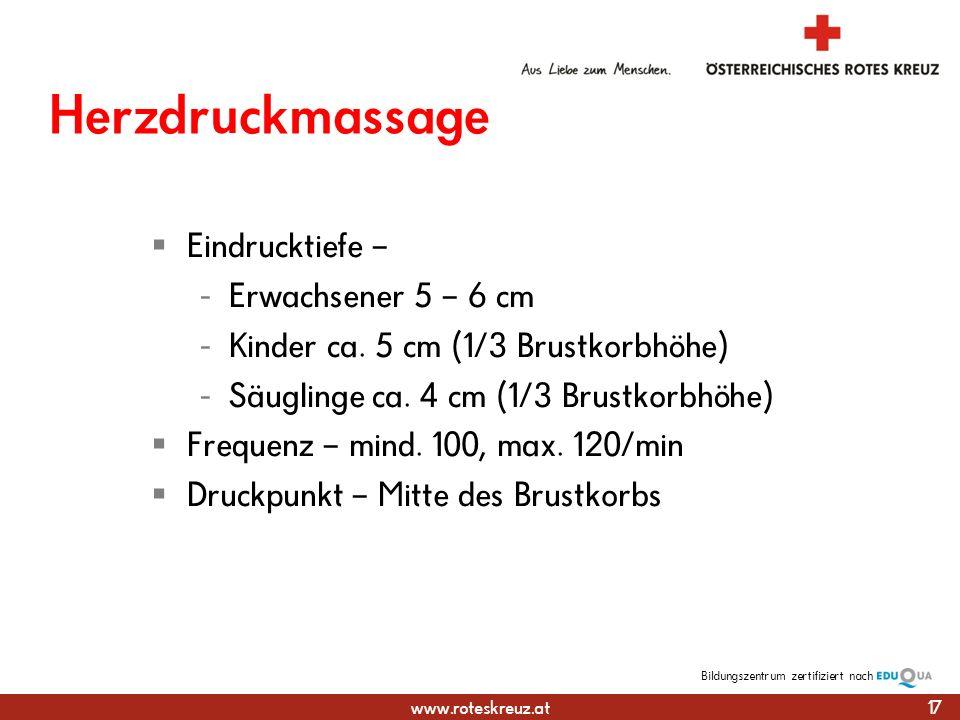 www.roteskreuz.at Bildungszentrumzertifiziert nach Herzdruckmassage Eindrucktiefe – - Erwachsener 5 – 6 cm - Kinder ca.