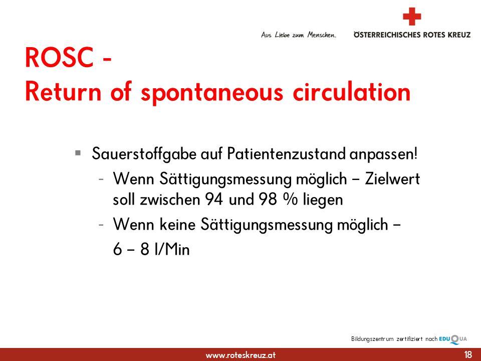 www.roteskreuz.at Bildungszentrumzertifiziert nach ROSC - Return of spontaneous circulation Sauerstoffgabe auf Patientenzustand anpassen.