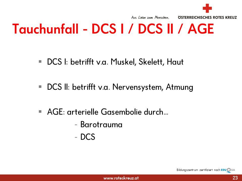 www.roteskreuz.at Bildungszentrumzertifiziert nach Tauchunfall - DCS I / DCS II / AGE DCS I: betrifft v.a.