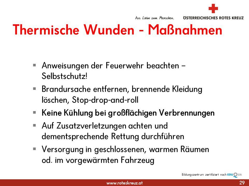 www.roteskreuz.at Bildungszentrumzertifiziert nach Thermische Wunden - Maßnahmen Anweisungen der Feuerwehr beachten – Selbstschutz.