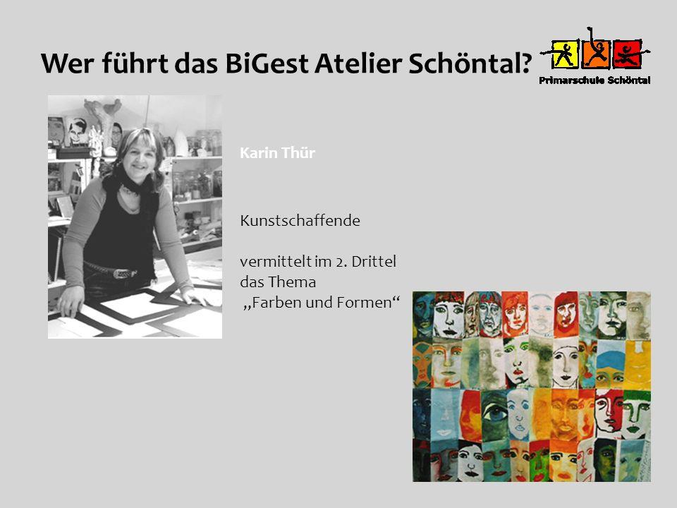 Wer führt das BiGest Atelier Schöntal? Karin Thür Kunstschaffende vermittelt im 2. Drittel das Thema Farben und Formen