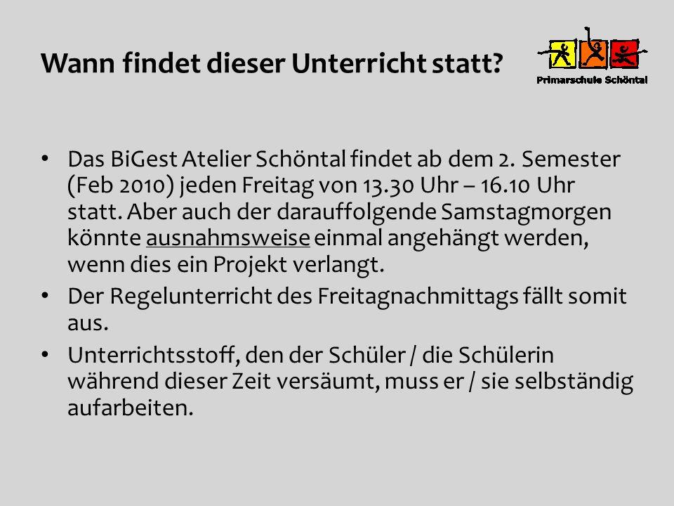 Wann findet dieser Unterricht statt? Das BiGest Atelier Schöntal findet ab dem 2. Semester (Feb 2010) jeden Freitag von 13.30 Uhr – 16.10 Uhr statt. A