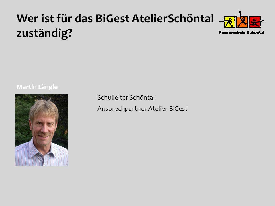 Wer ist für das BiGest AtelierSchöntal zuständig? Martin Längle Schulleiter Schöntal Ansprechpartner Atelier BiGest