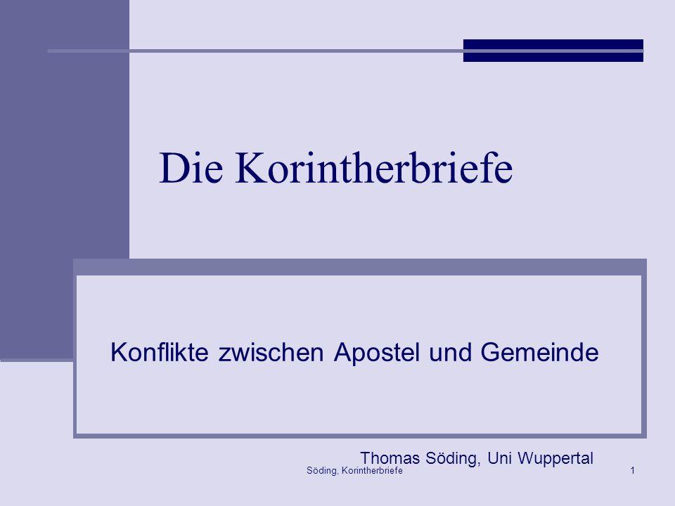 Söding, Korintherbriefe1 Die Korintherbriefe Konflikte zwischen Apostel und Gemeinde Thomas Söding, Uni Wuppertal