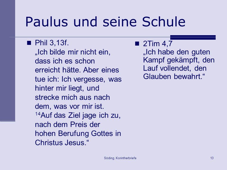 Söding, Korintherbriefe13 Paulus und seine Schule Phil 3,13f. Ich bilde mir nicht ein, dass ich es schon erreicht hätte. Aber eines tue ich: Ich verge