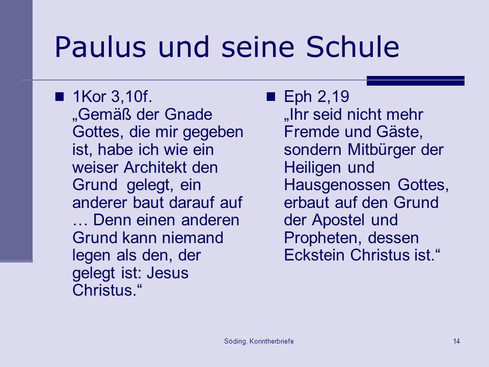 Söding, Korintherbriefe14 Paulus und seine Schule 1Kor 3,10f. Gemäß der Gnade Gottes, die mir gegeben ist, habe ich wie ein weiser Architekt den Grund