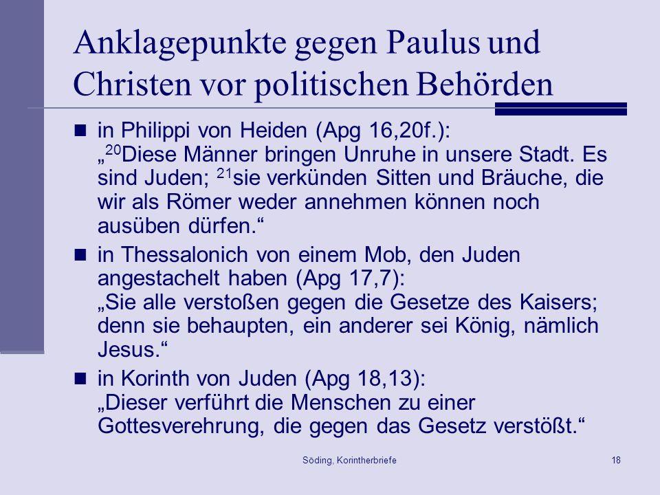 Söding, Korintherbriefe18 Anklagepunkte gegen Paulus und Christen vor politischen Behörden in Philippi von Heiden (Apg 16,20f.): 20 Diese Männer bring