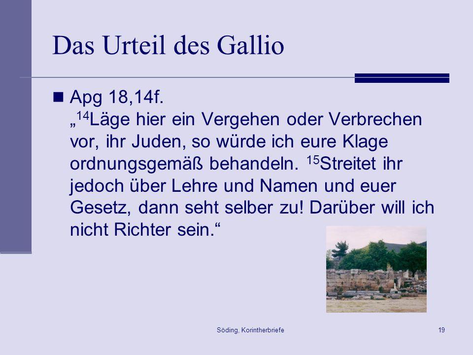 Söding, Korintherbriefe19 Das Urteil des Gallio Apg 18,14f. 14 Läge hier ein Vergehen oder Verbrechen vor, ihr Juden, so würde ich eure Klage ordnungs