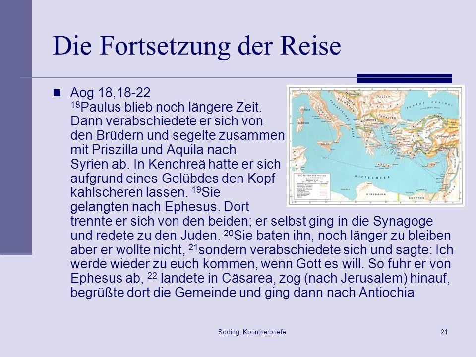 Söding, Korintherbriefe21 Die Fortsetzung der Reise Aog 18,18-22 18 Paulus blieb noch längere Zeit. Dann verabschiedete er sich von den Brüdern und se