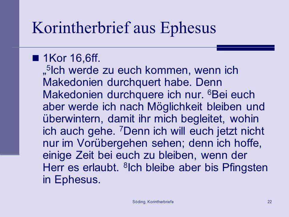 Söding, Korintherbriefe22 Korintherbrief aus Ephesus 1Kor 16,6ff. 5 Ich werde zu euch kommen, wenn ich Makedonien durchquert habe. Denn Makedonien dur