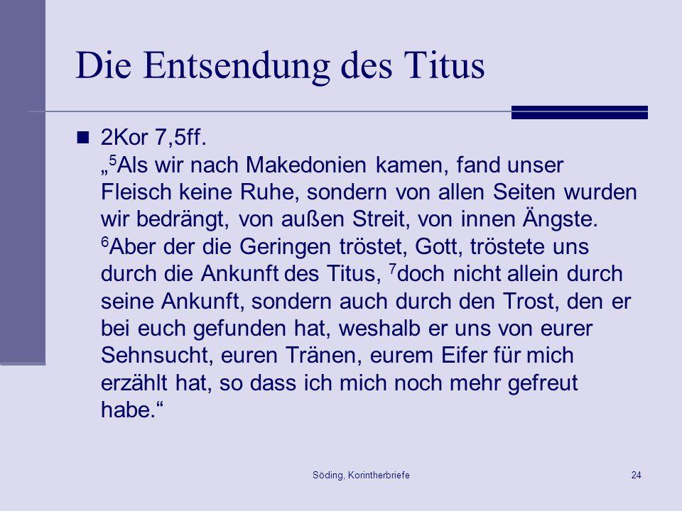 Söding, Korintherbriefe24 Die Entsendung des Titus 2Kor 7,5ff. 5 Als wir nach Makedonien kamen, fand unser Fleisch keine Ruhe, sondern von allen Seite