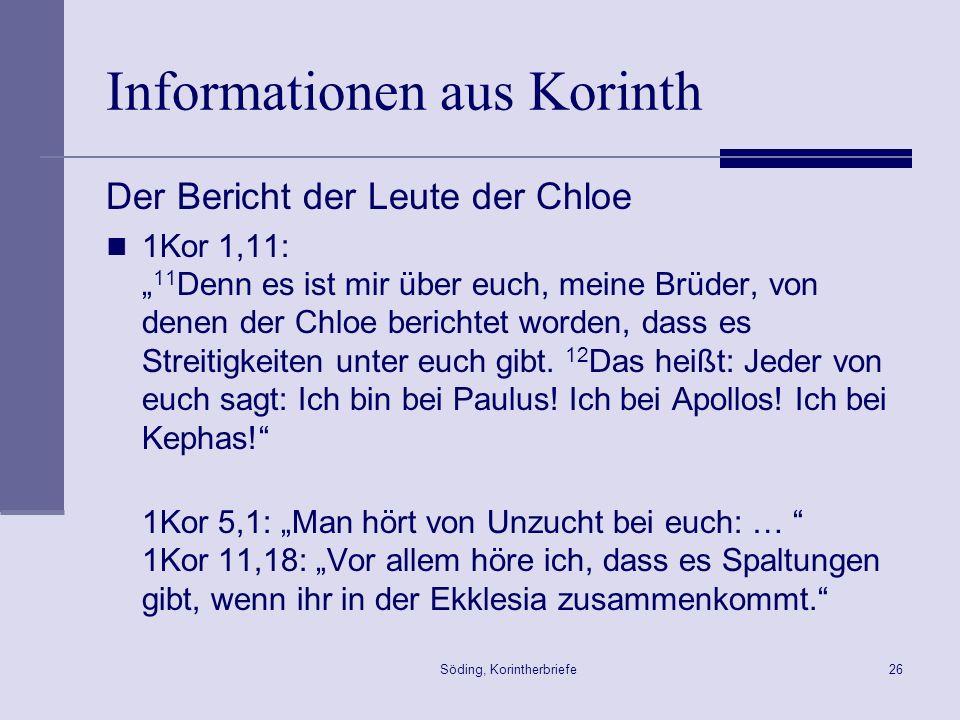 Söding, Korintherbriefe26 Informationen aus Korinth Der Bericht der Leute der Chloe 1Kor 1,11: 11 Denn es ist mir über euch, meine Brüder, von denen d