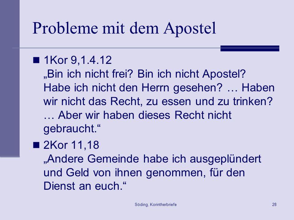 Söding, Korintherbriefe28 Probleme mit dem Apostel 1Kor 9,1.4.12 Bin ich nicht frei? Bin ich nicht Apostel? Habe ich nicht den Herrn gesehen? … Haben