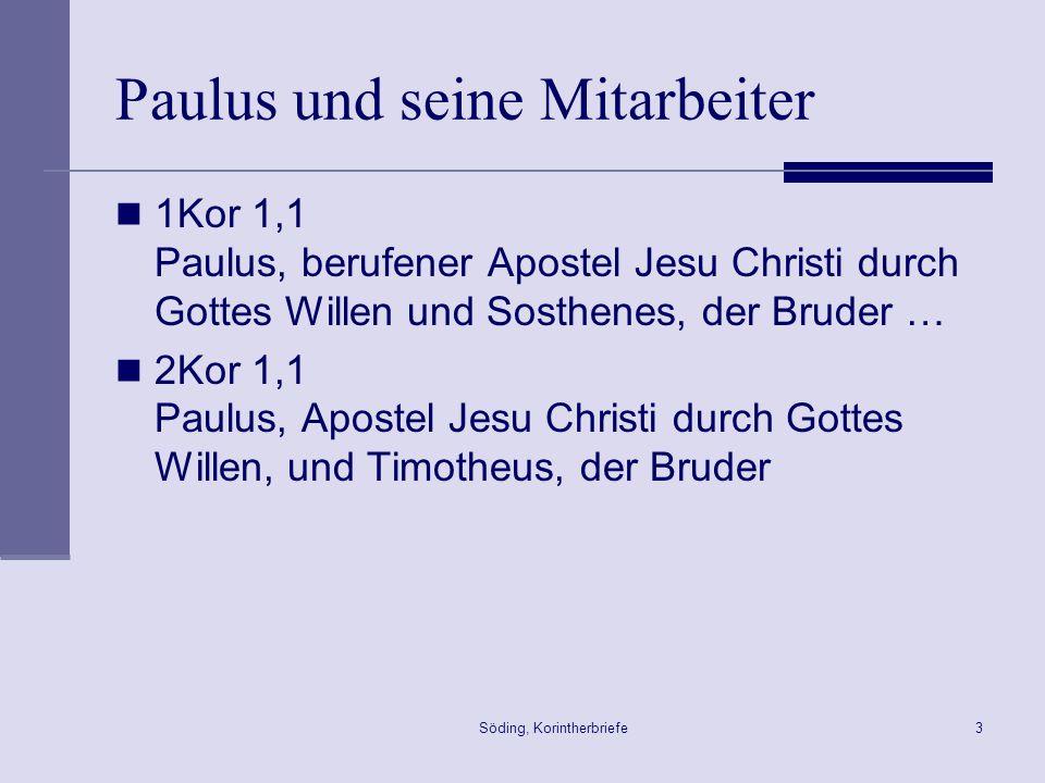 Söding, Korintherbriefe3 Paulus und seine Mitarbeiter 1Kor 1,1 Paulus, berufener Apostel Jesu Christi durch Gottes Willen und Sosthenes, der Bruder …