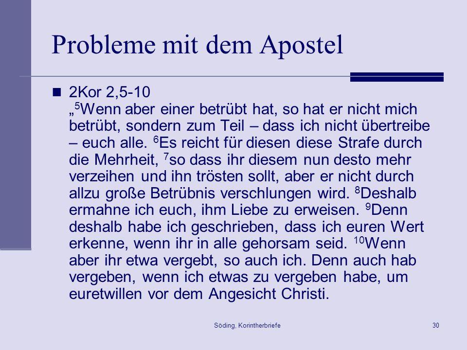 Söding, Korintherbriefe30 Probleme mit dem Apostel 2Kor 2,5-10 5 Wenn aber einer betrübt hat, so hat er nicht mich betrübt, sondern zum Teil – dass ic