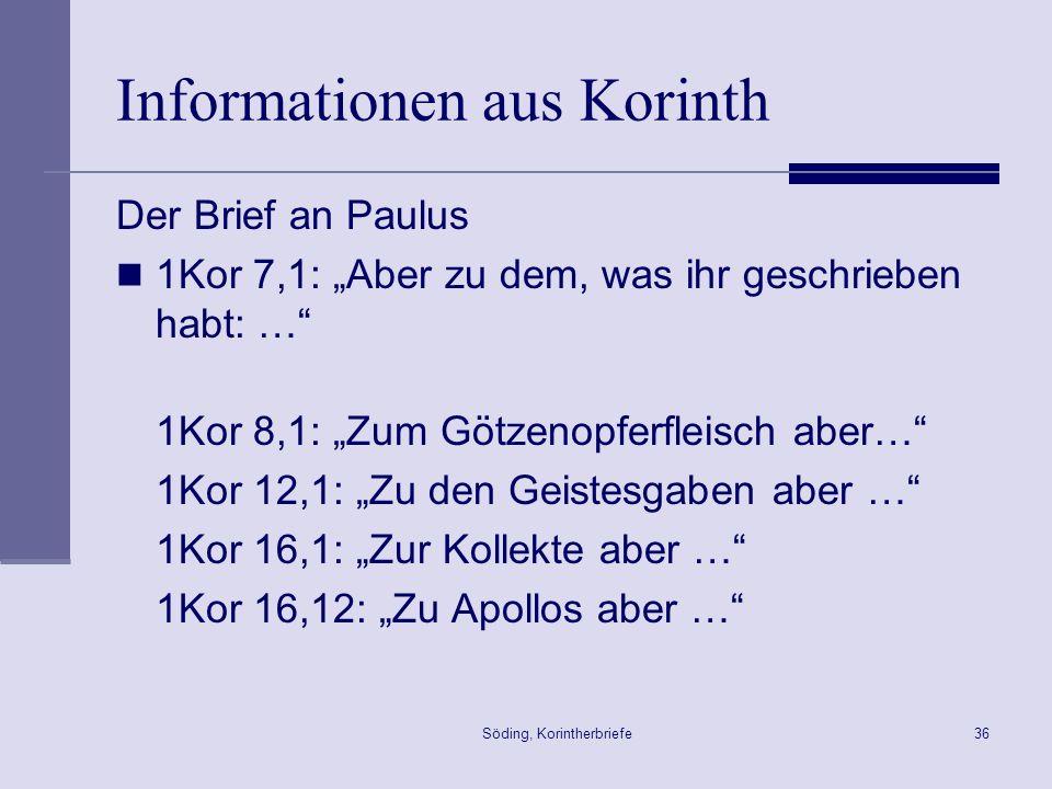 Söding, Korintherbriefe36 Informationen aus Korinth Der Brief an Paulus 1Kor 7,1: Aber zu dem, was ihr geschrieben habt: … 1Kor 8,1: Zum Götzenopferfl