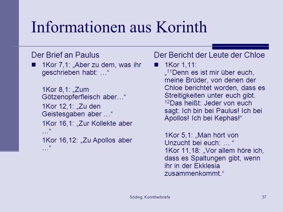 Söding, Korintherbriefe37 Informationen aus Korinth Der Brief an Paulus 1Kor 7,1: Aber zu dem, was ihr geschrieben habt: … 1Kor 8,1: Zum Götzenopferfl