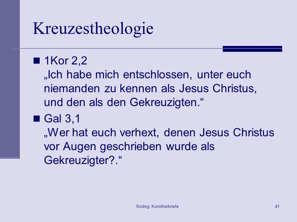 Söding, Korintherbriefe41 Kreuzestheologie 1Kor 2,2 Ich habe mich entschlossen, unter euch niemanden zu kennen als Jesus Christus, und den als den Gek