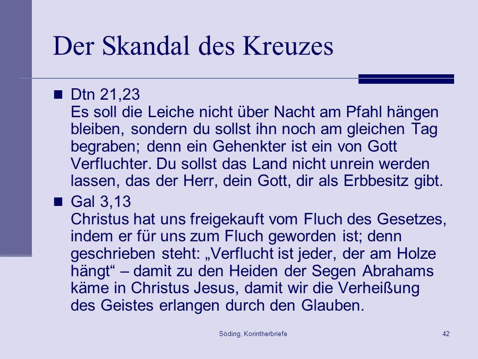 Söding, Korintherbriefe42 Der Skandal des Kreuzes Dtn 21,23 Es soll die Leiche nicht über Nacht am Pfahl hängen bleiben, sondern du sollst ihn noch am