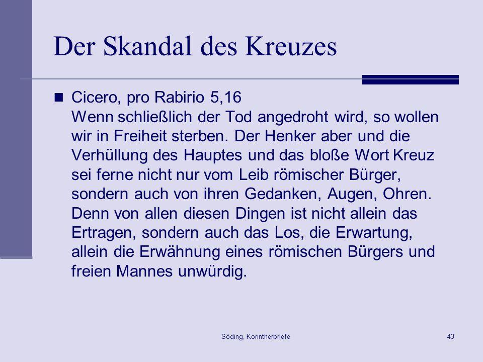 Söding, Korintherbriefe43 Der Skandal des Kreuzes Cicero, pro Rabirio 5,16 Wenn schließlich der Tod angedroht wird, so wollen wir in Freiheit sterben.