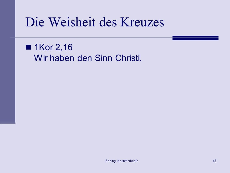 Söding, Korintherbriefe47 Die Weisheit des Kreuzes 1Kor 2,16 Wir haben den Sinn Christi.