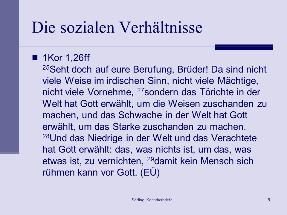 Söding, Korintherbriefe5 Die sozialen Verhältnisse 1Kor 1,26ff 25 Seht doch auf eure Berufung, Brüder! Da sind nicht viele Weise im irdischen Sinn, ni