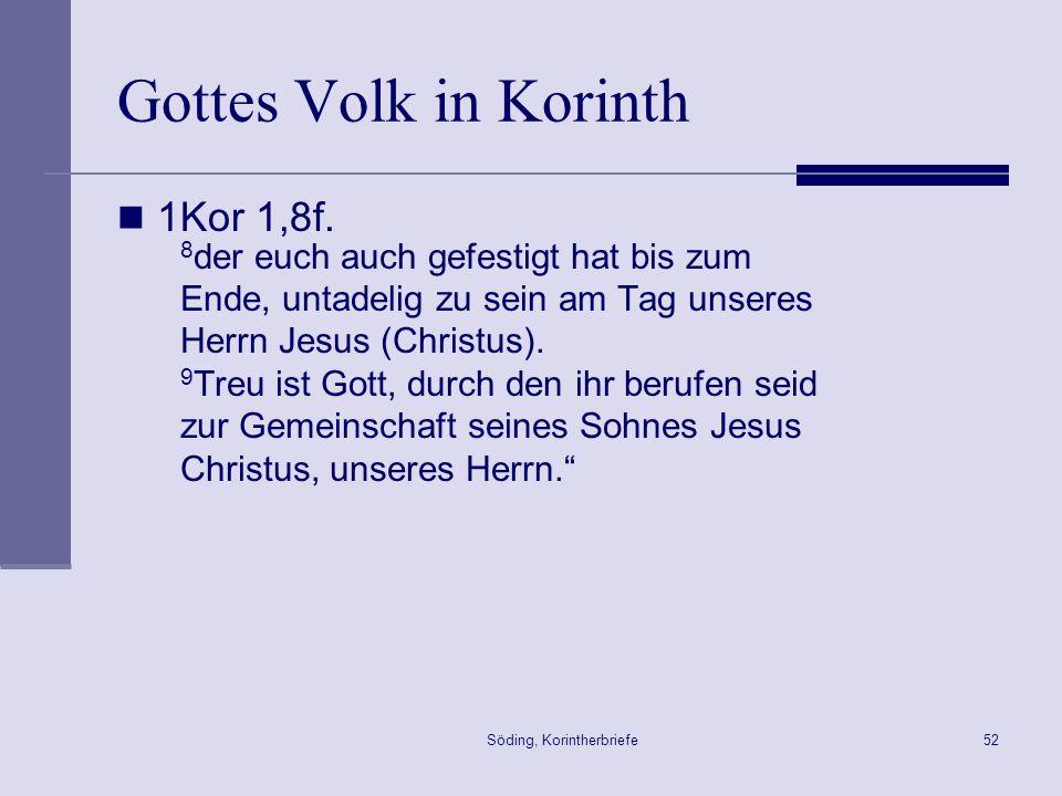 Söding, Korintherbriefe52 Gottes Volk in Korinth 1Kor 1,8f. 8 der euch auch gefestigt hat bis zum Ende, untadelig zu sein am Tag unseres Herrn Jesus (
